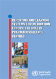 WHO:  the role of pharmacovigilance in reporting and learning systems for medication errors